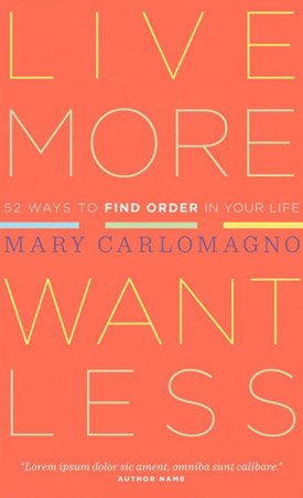 Live More Want Less by Mary Carlomagno
