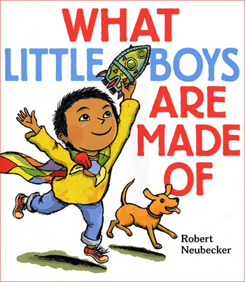 What Little Boys Are Made Of - Robert Neubecker