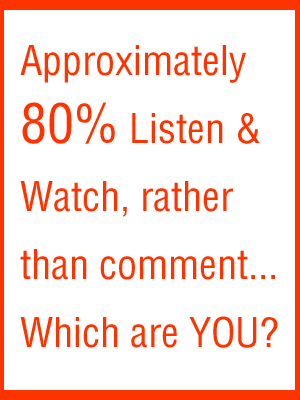 20 percent comment, 80 percent watch and listen