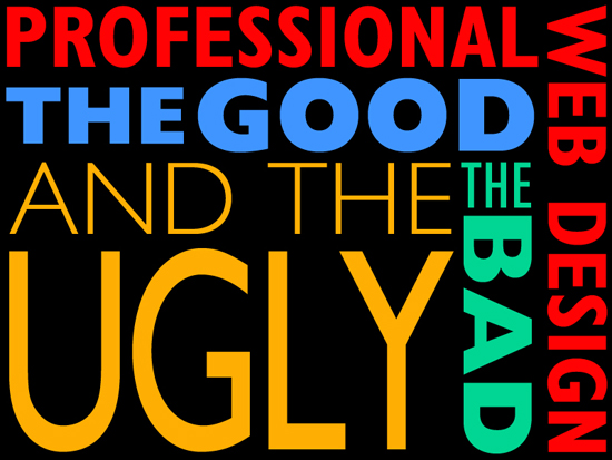 Professional Web Design: The Good, The Bad and the UGLY!