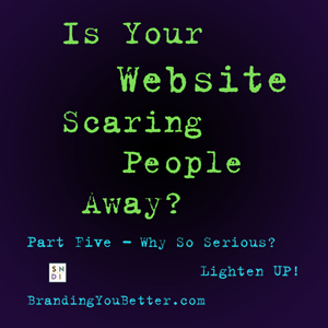 Why So Serious, Lighten Up - part five of Is your website scaring people away?