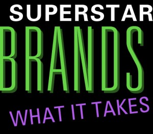 Superstar brands - what it takes