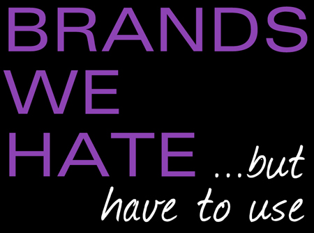 brands we hate but have to use